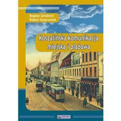 Koszalińska komunikacja miejska i plażowa - Gołubicki Bogdan, Kasprowiak Robert (opr. twarda)