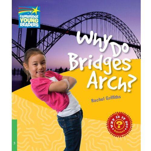 Książki do nauki języka, Why Do Bridges Arch? Cambridge Young Readers. Poziom 3 (opr. miękka)