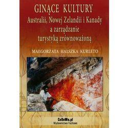 Ginące kultury Australii, Nowej Zelandii i Kanady a zarządzanie turystyką zrównoważoną (opr. miękka)