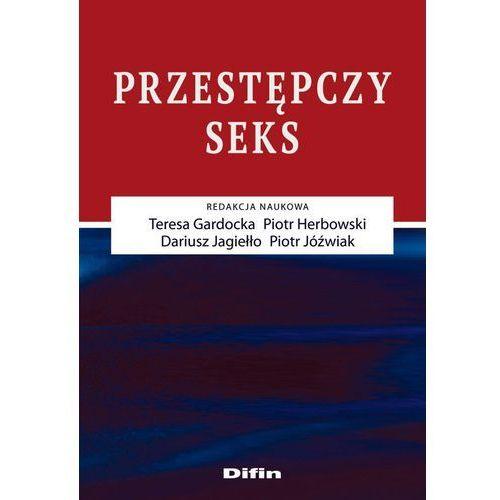 Książki prawnicze i akty prawne, Przestępczy seks - mamy na stanie, wyślemy natychmiast (opr. miękka)