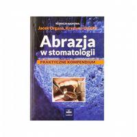 Książki medyczne, Abrazja w stomatologii - praktyczne kompendium
