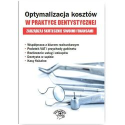 Optymalizacja kosztów w praktyce dentystycznej. Zarządzaj skutecznie swoimi finansami - Opracowanie zbiorowe