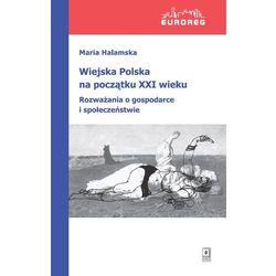 Wiejska Polska na początku XXI wieku Rozważania o polityce i społeczeństwie