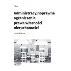Administracyjnoprawne ograniczenia prawa własności nieruchomości (opr. miękka)