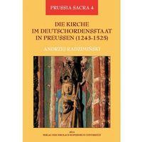 E-booki, Die Kirche im Deutschordensstaat in Preussen (1243-1525). Organisation - Ausstattung - Rechtsprechung - Geistlichkeit - Gläubige - Andrzej Radzimiński