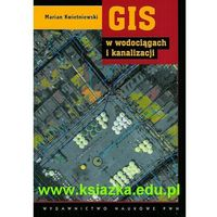Książki popularnonaukowe, GIS w wodociągach i kanalizacji (opr. miękka)