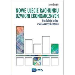 Nowe ujęcie rachunku dźwigni ekonomicznych - Adam Żwirbla (opr. miękka)
