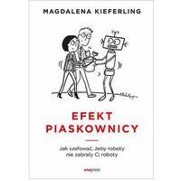 E-booki, Efekt piaskownicy. Jak szefować żeby roboty nie zabrały ci roboty - Magdalena Kieferling