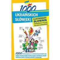 Książki do nauki języka, 1000 ukraińskich słów(ek) Ilustrowany słownik ukraińsko-polski polsko-ukraiński (opr. twarda)