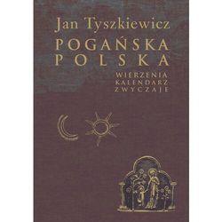 Pogańska Polska. Wierzenia, kalendarz, zwyczaje - Tyszkiewicz Jan - książka (opr. broszurowa)