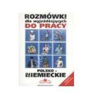 Książki do nauki języka, Rozmówki dla wyjeżdżających do pracy polsko-niemieckie (opr. miękka)