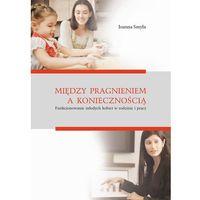 E-booki, Między pragnieniem a koniecznością. Funkcjonowanie młodych kobiet w rodzinie i pracy
