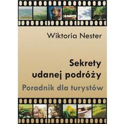 Sekrety udanej podróży. Poradnik dla turystów - Wiktoria Nester - ebook