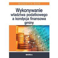 Biblioteka biznesu, Wykonywanie władztwa podatkowego a kondycja... (opr. miękka)