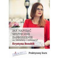 E-booki, Jak napisać skuteczne zaproszenie na warsztaty i webinary - Krystyna Bezubik (EPUB)