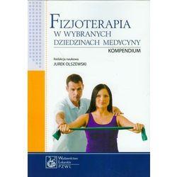 Fizjoterapia w wybranych dziedzinach medycyny Kompendium (opr. miękka)