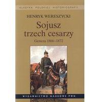 Reportaże, Sojusz trzech cesarzy Geneza 1866-1872. (opr. miękka)