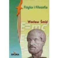 Fizyka, Fizyka i filozofia / Postfilozofia - Wacław Smid (opr. miękka)