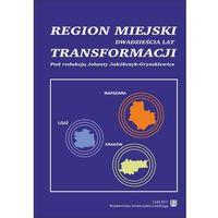 E-booki, Regiony miejskie w Polsce. Dwadzieścia lat transformacji - Jolanta Jakóbczyk-Gryszkiewicz