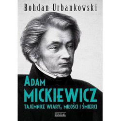 Adam Mickiewicz. Tajemnice wiary, miłości i śmierci - Bohdan Urbankowski - ebook