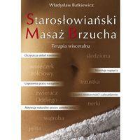 Hobby i poradniki, Starosłowiański Masaż Brzucha - Władysław Batkiewicz (opr. broszurowa)