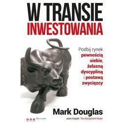 W transie inwestowania. Podbij rynek pewnością siebie, żelazną dyscypliną i postawą zwycięzcy (opr. miękka)
