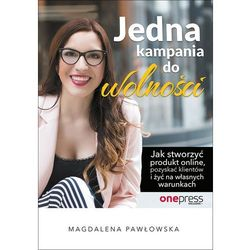 Jedna kampania do wolności Jak stworzyć produkt online, pozyskać klientów i żyć na własnych warunkach - Pawłowska Magdalena DARMOWA DOSTAWA KIOSK RUCH (opr. miękka)