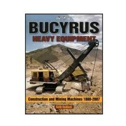 Bucyrus Heavy Equipment Construction and Mining Machines 1880-2007 Photo Gallery