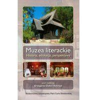 Literaturoznawstwo, Muzea literackie. Historia, edukacja, perspektywy (opr. miękka)