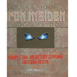 Iron Maiden. Kompletna Nieautoryzowana Historia Bestii (opr. twarda)