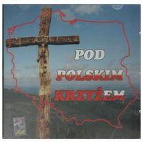 Muzyka religijna, Pod Polskim Krzyżem - CD wyprzedaż 06/19 (-17%)