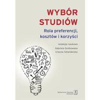 Biblioteka biznesu, WYBÓR STUDIÓW ROLA PREFERENCJI KOSZTÓW I KORZYŚCI (opr. twarda)