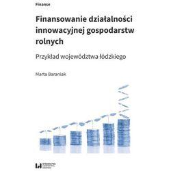 Finansowanie działalności innowacyjnej gospodarstw rolnych. Przykład województwa łódzkiego - Baraniak Marta - książka