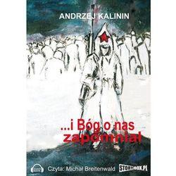I Bóg o nas zapomniał - Kalinin Andrzej - Dostępne od: 2014-05-05