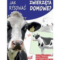 Książki dla dzieci, Jak rysować zwierzęta domowe? - Praca zbiorowa (opr. broszurowa)