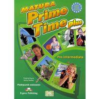 Książki do nauki języka, Matura Prime Time PLUS Pre-inter. SB w.wieloletnia (opr. broszurowa)
