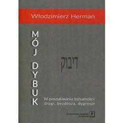 Mój Dybuk. W poszukiwaniu tożsamości - drogi, bezdroża, dygresje - Herman Włodzimierz (opr. miękka)