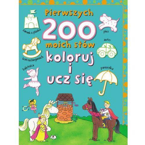 Książki dla dzieci, Pierwszych 200 moich słów. Koloruj i ucz się - Andrzej Wiśniewski (opr. broszurowa)
