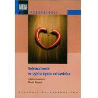 Psychologia, SEKSUALNOŚĆ W CYKLU ŻYCIA CZŁOWIEKA (oprawa miękka) (Książka) (opr. miękka)