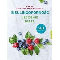 Hobby i poradniki, Insulinooporność Leczenie Dietą 140 Przepisów - Hanna Stolińska-Fiedorowicz (opr. miękka)