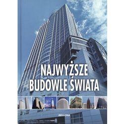 Najwyższe Budowle Świata (opr. twarda)
