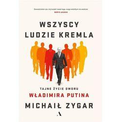 Wszyscy ludzie Kremla. Tajne życie dworu W.Putina (opr. miękka)