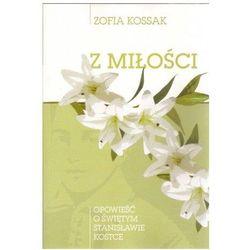Z miłości. Opowieść o świętym Stanisławie Kostce (opr. miękka) Wyprzedaż 05/18 (-21%)