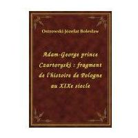 E-booki, Adam-George prince Czartoryski: fragment de l'histoire de Pologne au XIXe siecle