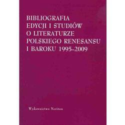 Bibliografia edycjii i studiów o literaturze polskiego Renesansu i Baroku 1995-2009 (opr. miękka)
