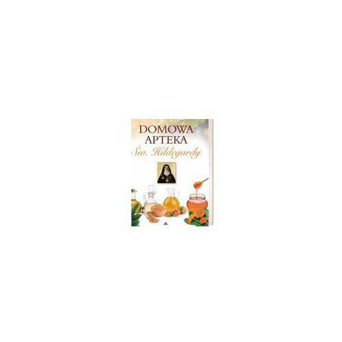 Książki medyczne, Domowa apteka Św. Hildegardy (opr. twarda)