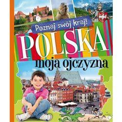 Poznaj swój kraj Polska moja ojczyzna (opr. twarda)