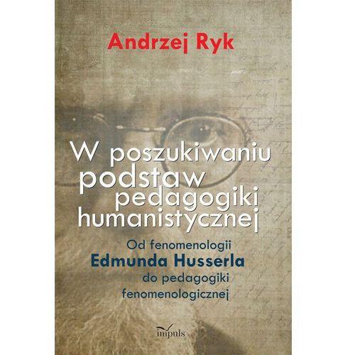 Pedagogika, W poszukiwaniu podstaw pedagogiki humanistycznej (opr. miękka)