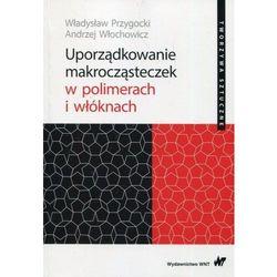Uporządkowanie makrocząsteczek w polimerach i włóknach [Przygocki Władysław, Włochowicz Andrzej]