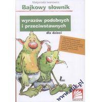 Książki dla dzieci, BAJKOWY SŁOWNIK WYRAZÓW PODOBNYCH I PRZECIWST. TW/LITERATURA (opr. twarda)